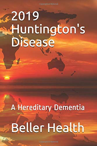 2019 Huntington's Disease: A Hereditary Dementia (Dementia Risk Factors, Symptoms, Diagnosis, Stages, Treatment, & Prevention, Band 6)