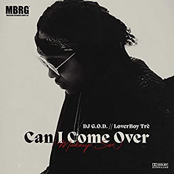 Can I Come Over (Makeup Sex) [feat. LoverBoy Trè]