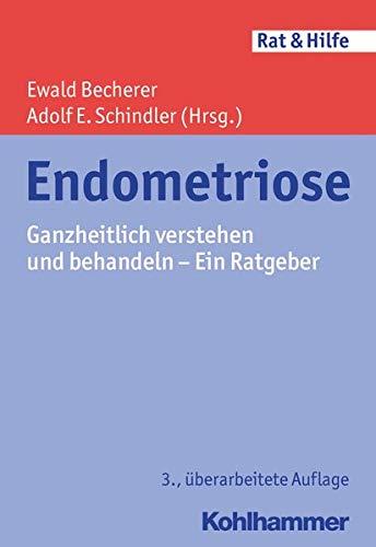 Endometriose: Ganzheitlich verstehen und behandeln - Ein Ratgeber (Rat & Hilfe)