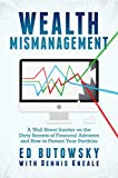 Wealth Mismanagement: A Wall Street Insider On the Dirty Secrets of Financial Advisers and How to Protect Your Portfolio - Ed Butowsky
