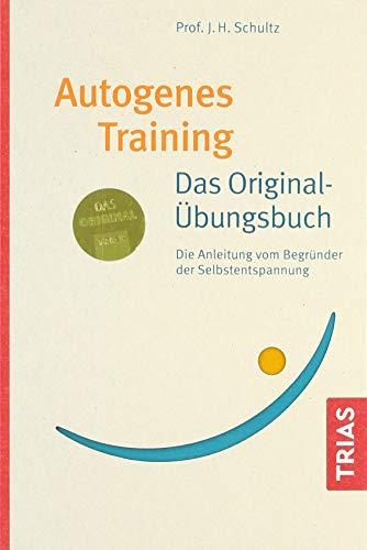 Autogenes Training Das Original-Übungsbuch: Die Anleitung vom Begründer der Selbstentspannung