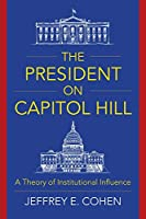 The President on Capitol Hill: A Theory of Institutional Influence