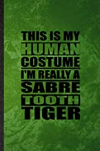 This Is My Human Costume I'm Really a Sabre Tooth Tiger: Lined Notebook For Saber Toothed Tiger. Fun Ruled Journal For Arc...