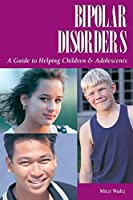 Bipolar Disorders: A Guide to Helping Children and Adolescents (Patient Centered Guides)