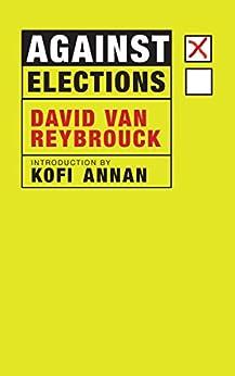 Against Elections by [David Van Reybrouck, Kofi Annan]