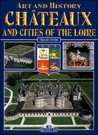 Chateaux and Cities of Loire (Bonechi Art and History Series)