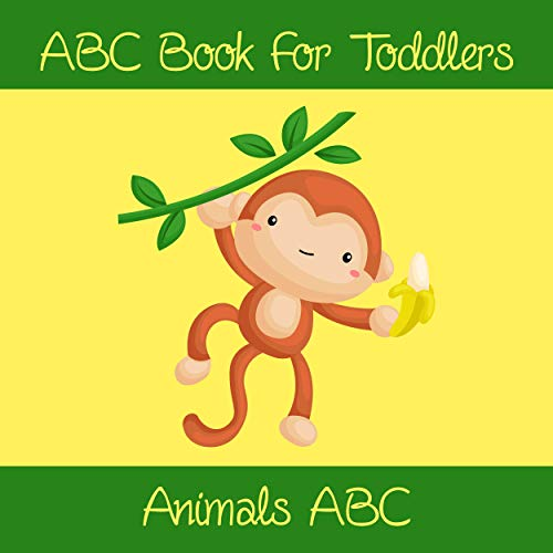 Animals ABC Book For Toddlers: Kids And Preschool. An Animals ABC Book For Age 2-5 To Learn The English Animals Names From A to Z (Monkey Cover Design) (English Edition)