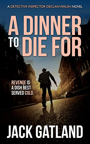 A Dinner To Die For: A British Murder Mystery (DI Declan Walsh Crime Thrillers Book 8) (Detective Inspector Declan Walsh) (English Edition)