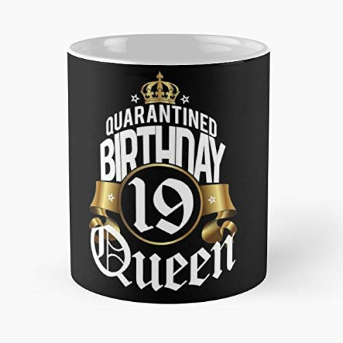 Quarantined Birthday Queen 19 Years Quarantine Shirt Social Distancing Tshirt Fu-nny Bday - 11 Ounces Funny Coffee Mug Gag Gift.the Best Gift For Holidays-miinviet.
