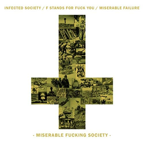 Infected Society, F Stands For Fuck You & Miserable Failure