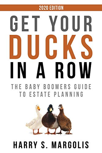 Get Your Ducks in a Row: The Baby Boomers Guide to Estate Planning – 2020 EDITION