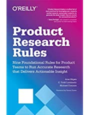 Product Research Rules: Nine Foundational Rules for Product Teams to Run Accurate Research That Delivers Actionable Insight