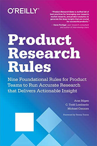 Compare Textbook Prices for Product Research Rules: Nine Foundational Rules for Product Teams to Run Accurate Research that Delivers Actionable Insight 1 Edition ISBN 9781492049470 by Lombardo, C. Todd,Bilgen, Aras