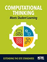 Computational Thinking Meets Student Learning: Extending the ISTE Standards