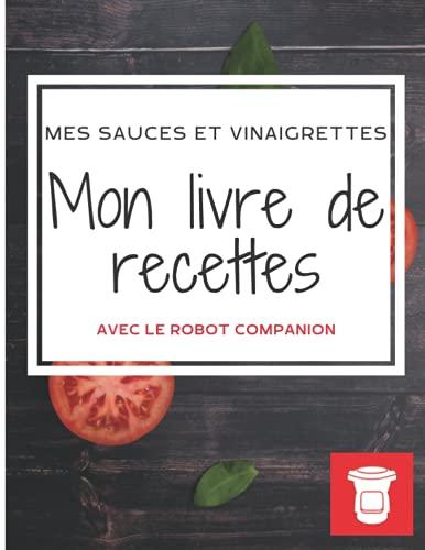 Mon livre de recette Companion à remplir: Mes sauces et vinaigrettes (GRAND FORMAT)