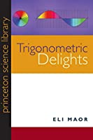 Trigonometric Delights (Princeton Science Library)