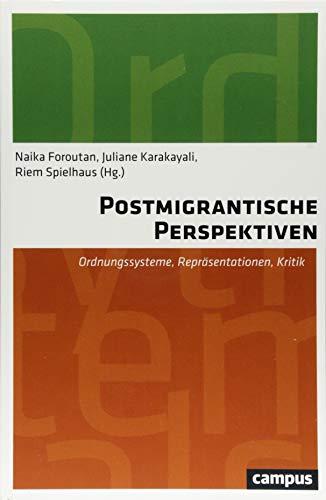 Postmigrantische Perspektiven: Ordnungssysteme, Repräsentationen, Kritik