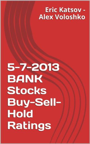 5-7-2013 BANK Stocks Buy-Sell-Hold Ratings (Buy-Sell-Hold+ Stocks iPhone App) (English Edition)
