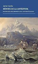 Héroes de la Antártida: Historia del descubrimiento del continente blanco: 40 (Periplos)