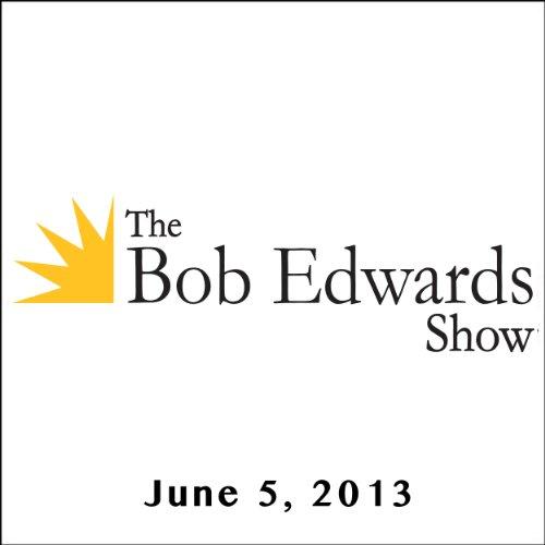 The Bob Edwards Show, Martha Grimes, Ken Grimes, and Matt Gross, June 5, 2013 cover art