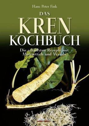 Das Krenkochbuch: Die schärfsten Rezepte mit Meerrettich und Wasabi