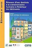 Réseaux d'eau destinée à la consommation humaine à l'intérieur des bâtiments - Partie 2: Guide technique de maintenance