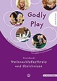 Godly play. Das Konzept zum spielerischen Entdecken von Bibel und Glauben: Godly Play 03: Praxisband - Gleichnisse und Weihnachtszeit: BD 3: Praxisband - Weihnachtsfestkreis und Gleichnisse