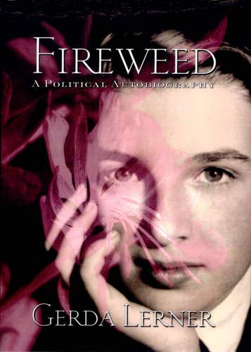 Fireweed: A Political Autobiography (Critical Perspectives on the Past)