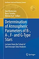 Determination of Atmospheric Parameters of B-, A-, F- and G-Type Stars: Lectures from the School of Spectroscopic Data Analyses (GeoPlanet: Earth and Planetary Sciences)