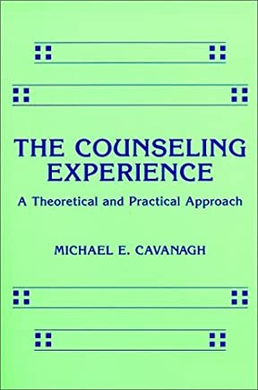 Counseling Experience: A Theoretical and Practical Approach by Michael E. Cavanagh (1990-09-02)