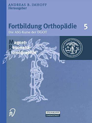 Fortbildung Orthopädie, Bd.5, Magnet-Resonanz-Tomographie (Fortbildung Orthopädie - Traumatologie (5), Band 5)