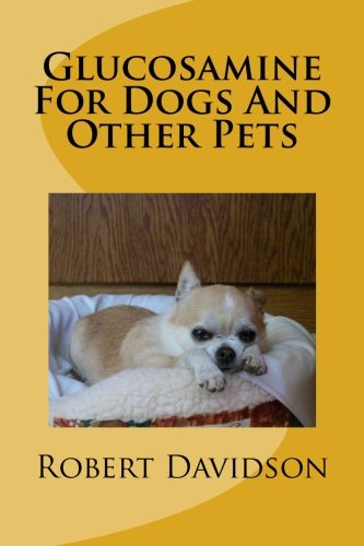 Glucosamine For Dogs And Other Pets: Glucosamine Chondroitin for Dogs and Other Pets