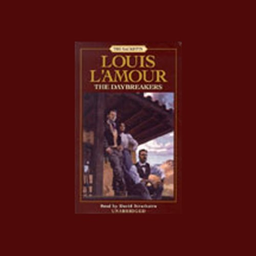 The Daybreakers     The Sacketts, Book 6              By:                                                                                                                                 Louis L'Amour                               Narrated by:                                                                                                                                 David Strathairn                      Length: 6 hrs and 23 mins     895 ratings     Overall 4.7
