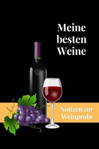 Meine besten Weine: Notizen zur Weinprobe: Bewertungsvorlagen für Weinliebhaber - praktisches Notizbuch zum Eintragen. Ideal als Geschenk