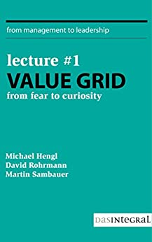 Lecture #1 - Value Grid: From Fear to Curiosity (From Management to Leadership) by [David Rohrmann, Michael Hengl, Martin Sambauer]