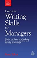 Executive Writing Skills for Managers: Master Word Power to Lead Your Teams, Make Strategic Links and Devlop Relationships (Better Business English)