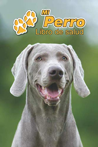 Mi Perro Libro de salud: Braco de Weimar | Cachorro | 109 páginas 15cm x 23cm A5 | Cuaderno para llenar | Agenda de Vacunas | Seguimiento Médico | Visitas Veterinarias | Diario de un Perro | Contactos
