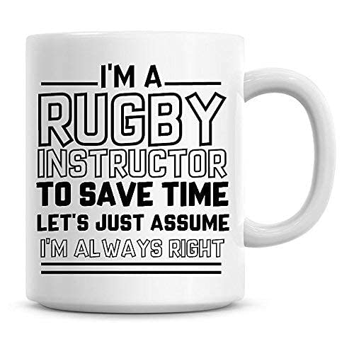 Taza divertida con texto en inglés 'I I'm A Rugby Instructor to Save Time Lets Just Assume I'm Always Right Coffee