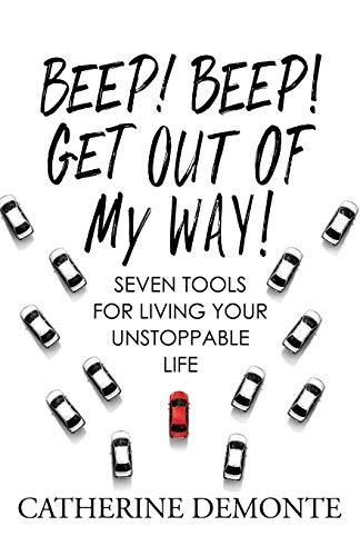 Beep! Beep! Get Out of My Way! Seven Tools for Living Your Unstoppable Life