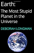 Earth: The Most Stupid Planet in the Universe