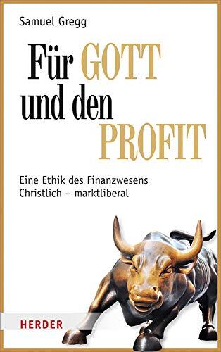 Für Gott und den Profit: Eine Ethik des Finanzwesens. Christlich - marktliberal