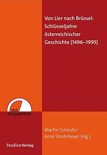 Von Lier nach Brüssel: Schlüsseljahre österreichischer Geschichte (1496-1995)