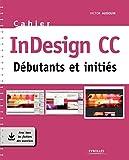 Cahier InDesign CC - Débutants et initiés. Avec tous les fichiers des exercices.