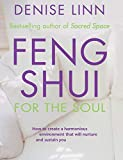 Feng Shui for the Soul: How to Create a Harmonious Environment That Will Nurture and Susta...