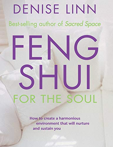 Feng Shui for the Soul: How to Create a Harmonious Environment That Will Nurture and Sustain You