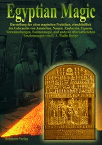 Egyptian Magic /Ägyptische Magie: Darstellung der alten magischen Praktiken, einschliesslich des Gebrauchs von Amuletten, Namen, Zauberein, Figuren, ... und anderen übernatürlichen Erscheinungen