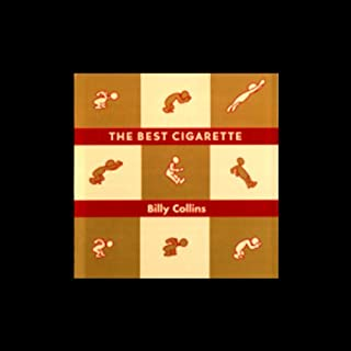The Best Cigarette                   By:                                                                                                                                 Billy Collins                               Narrated by:                                                                                                                                 Billy Collins                      Length: 1 hr and 7 mins     62 ratings     Overall 4.5