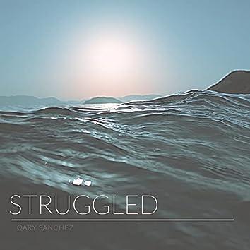 Struggled