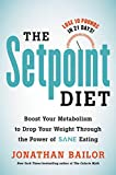 """The Setpoint Diet: The 21-Day Program to Permanently Change What Your Body """"Wants"""""""
