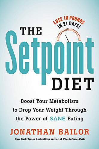 """The Setpoint Diet: The 21-Day Program to Permanently Change What Your Body """"Wants"""" to Weigh"""